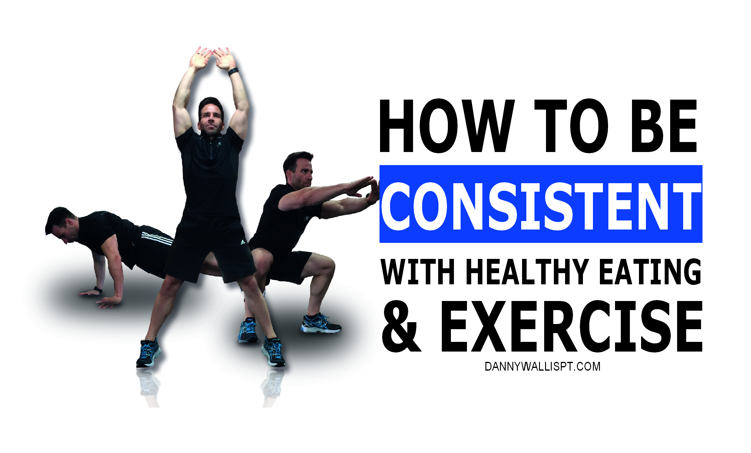 How to be consistent with healthy eating & exercise